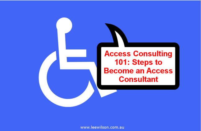 International Symbol of Access with Speech Bubble saying Access Consulting 101 Steps to Become and Access Consultant